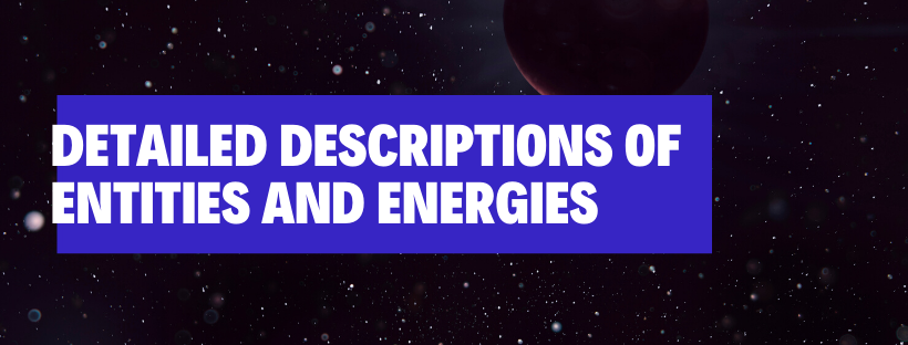 Detailed Descriptions of Entities and Energies