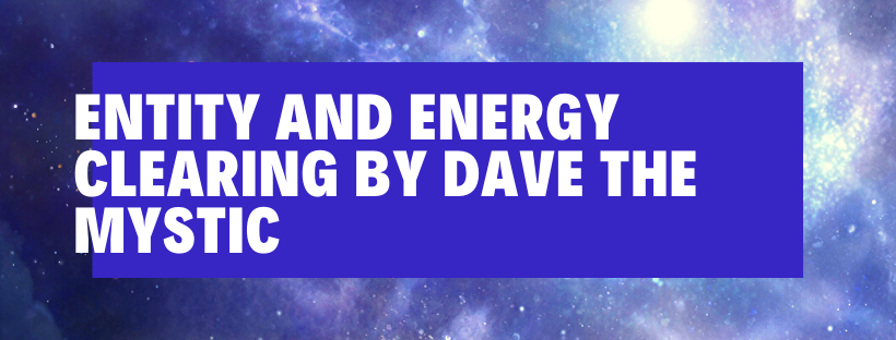 Entity and Energy Clearing by Dave The Mystic